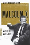 Malcolm X: A Life Of Reinvention by Manning Marble