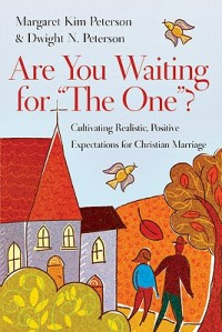 "Are You Waiting for ""The One""? byt Margaret Kim Peterson and Dwight N Peterson"