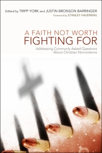 A Faith Not Worth Fighting For by Tripp York and Justin Bronson Barringer